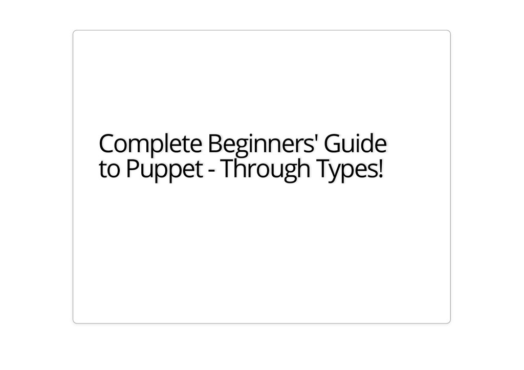 Complete Beginners' Guide to Puppet - Through T...
