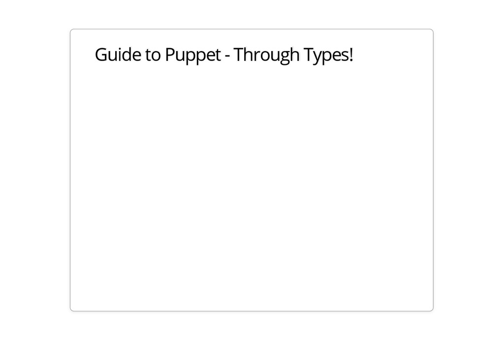 Guide to Puppet - Through Types!
