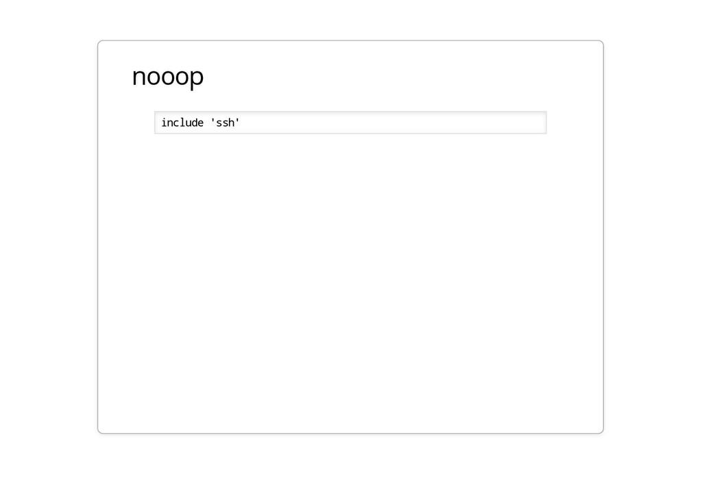 nooop include 'ssh'