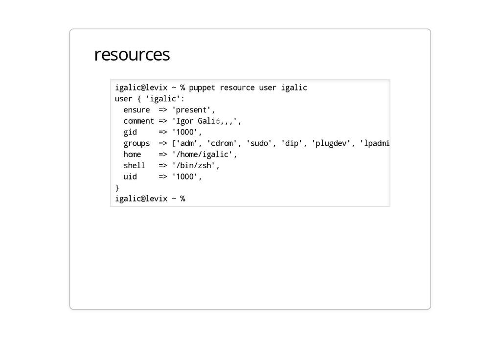 resources igalic@levix ~ % puppet resource user...