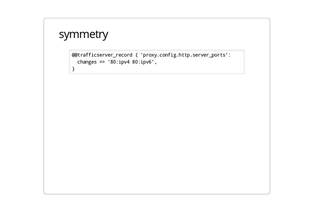 symmetry @@trafficserver_record { 'proxy.config...