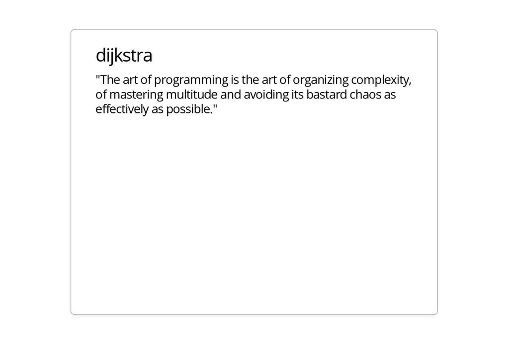 "dijkstra ""The art of programming is the art of ..."
