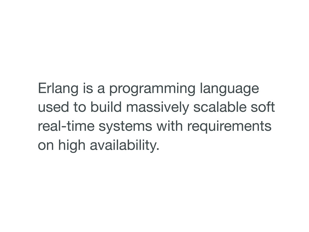 Erlang is a programming language used to build ...