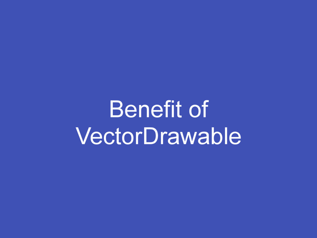 Benefit of VectorDrawable