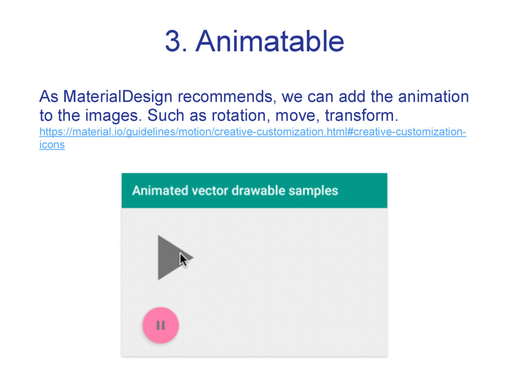 3. Animatable As MaterialDesign recommends, we ...