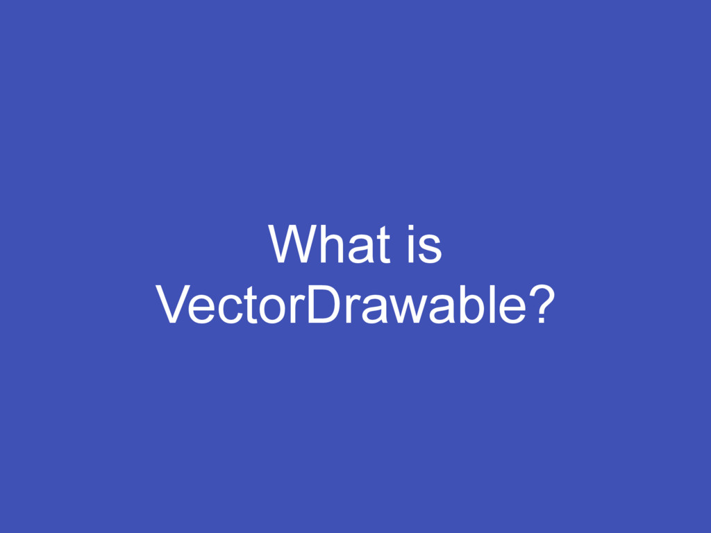 What is VectorDrawable?