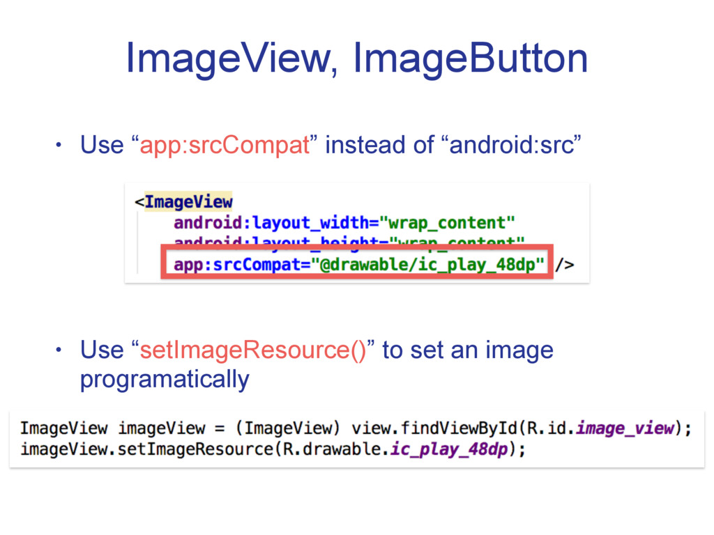 """ImageView, ImageButton • Use """"app:srcCompat"""" in..."""