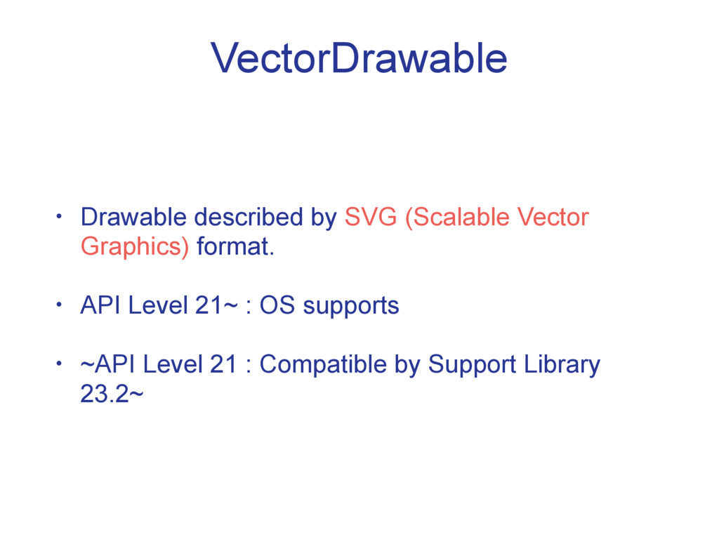 VectorDrawable • Drawable described by SVG (Sca...