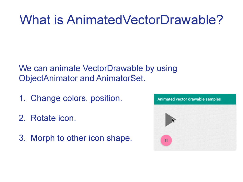 What is AnimatedVectorDrawable? We can animate ...