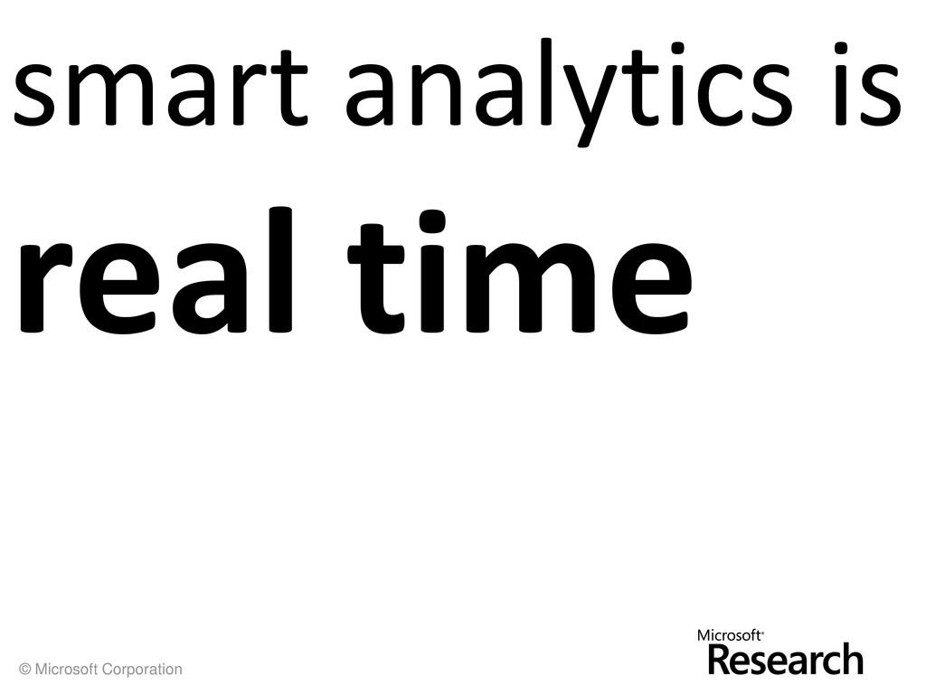 © Microsoft Corporation smart analytics is real...