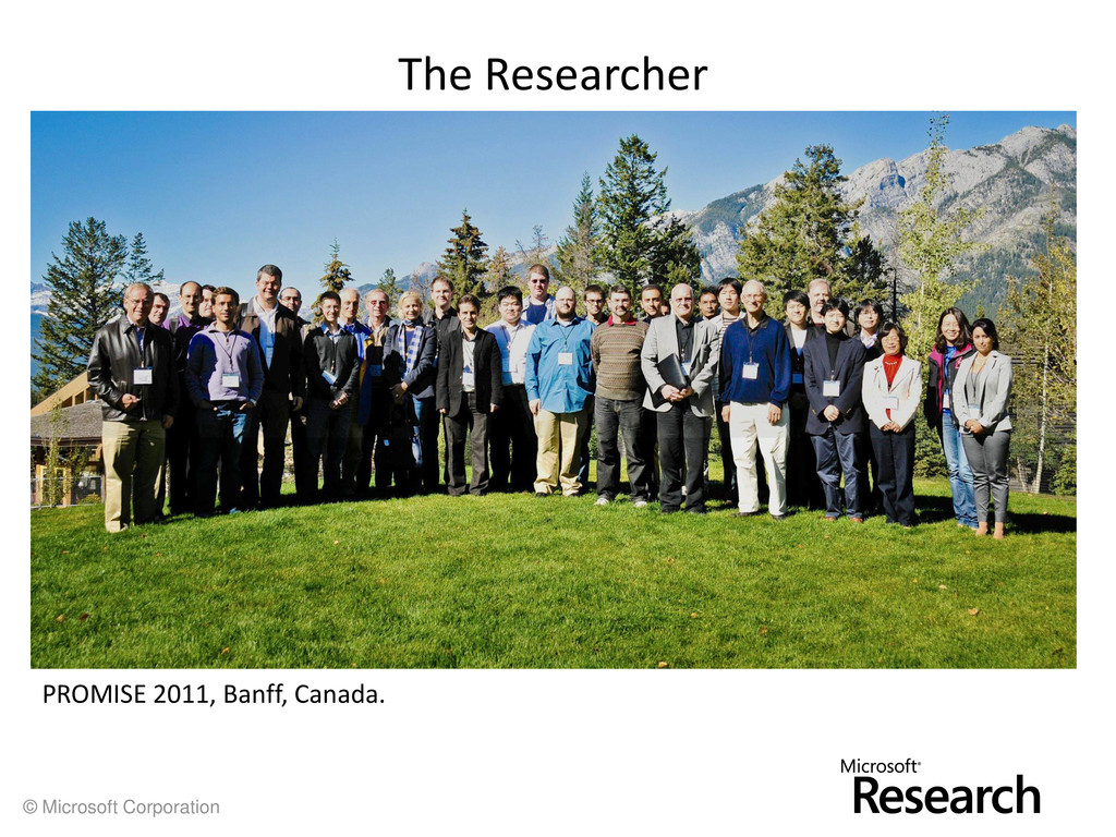 © Microsoft Corporation The Researcher PROMISE ...