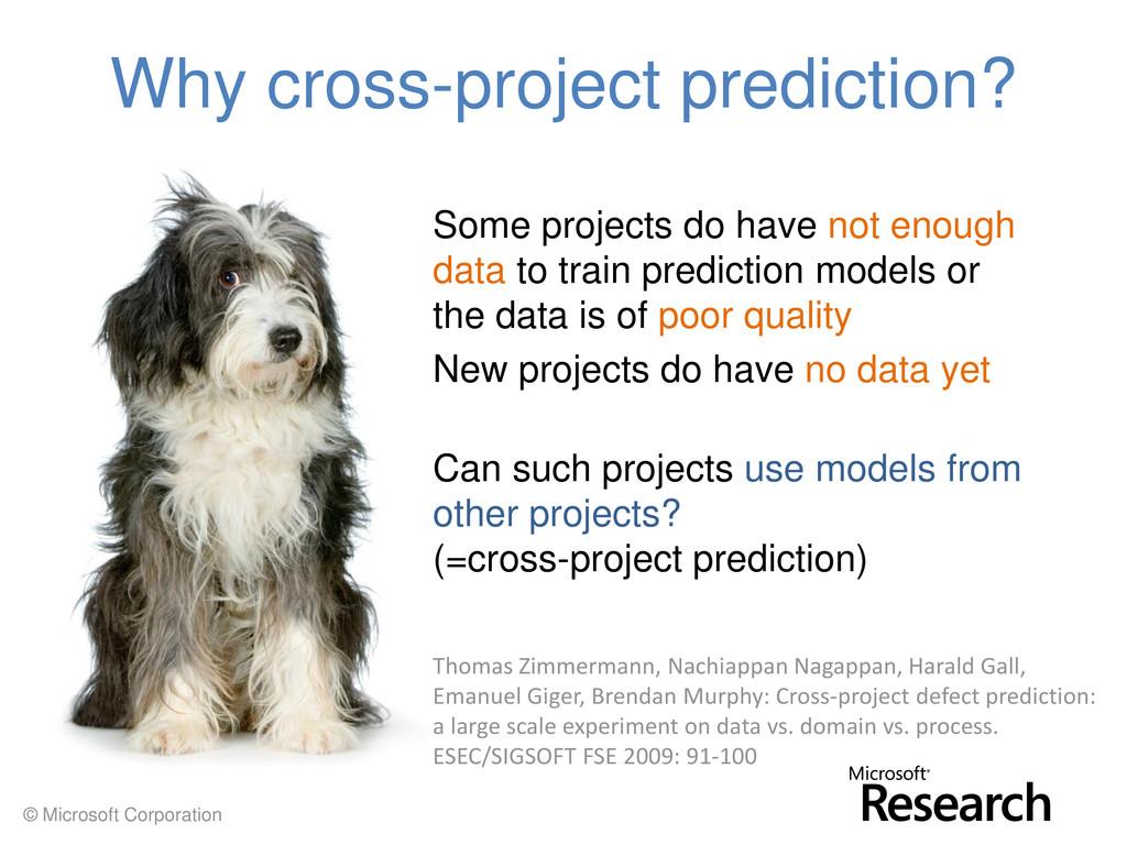 © Microsoft Corporation Why cross-project predi...