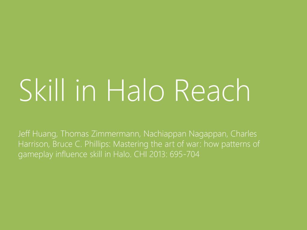 © Microsoft Corporation Skill in Halo Reach Jef...