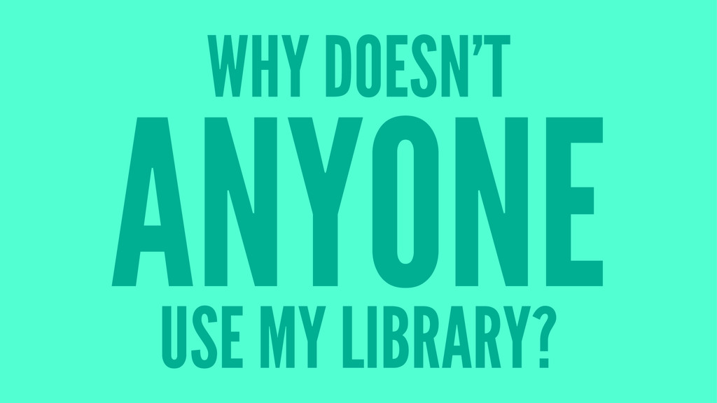 WHY DOESN'T ANYONE USE MY LIBRARY?