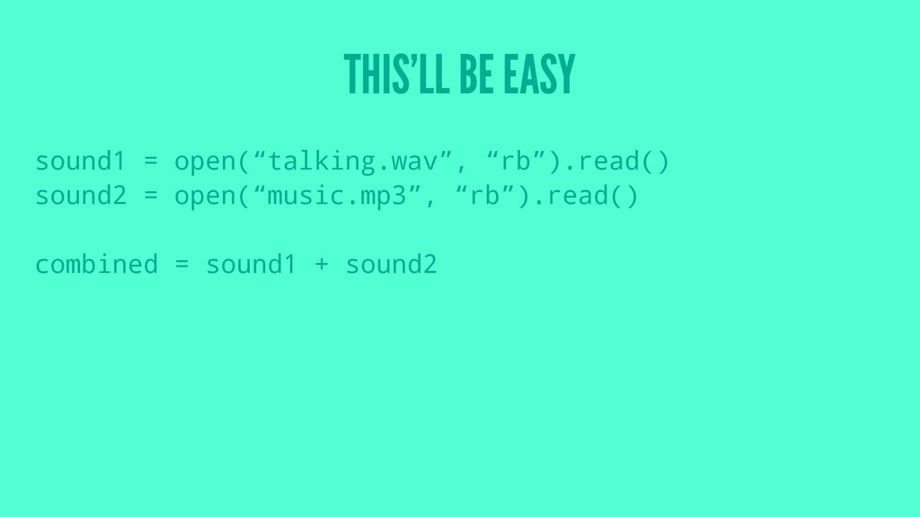 """THIS'LL BE EASY sound1 = open(""""talking.wav"""", """"r..."""