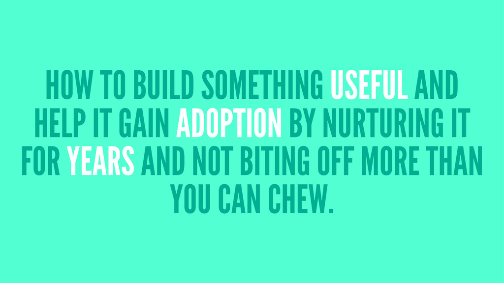 HOW TO BUILD SOMETHING USEFUL AND HELP IT GAIN ...
