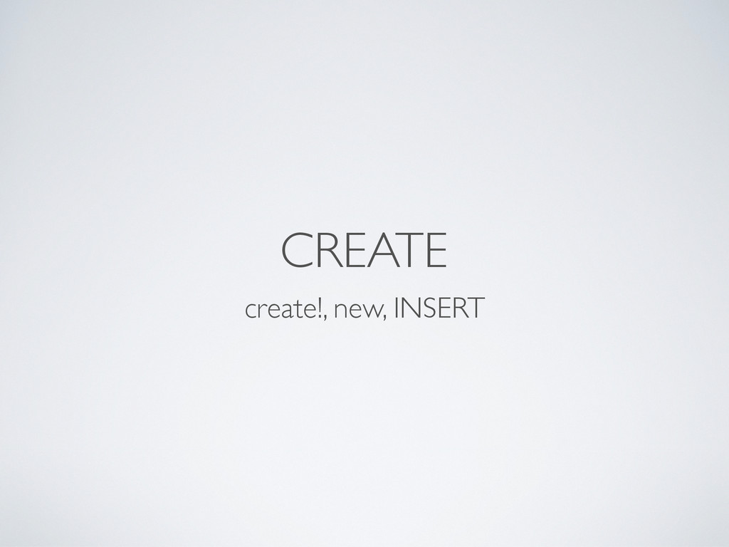 CREATE create!, new, INSERT