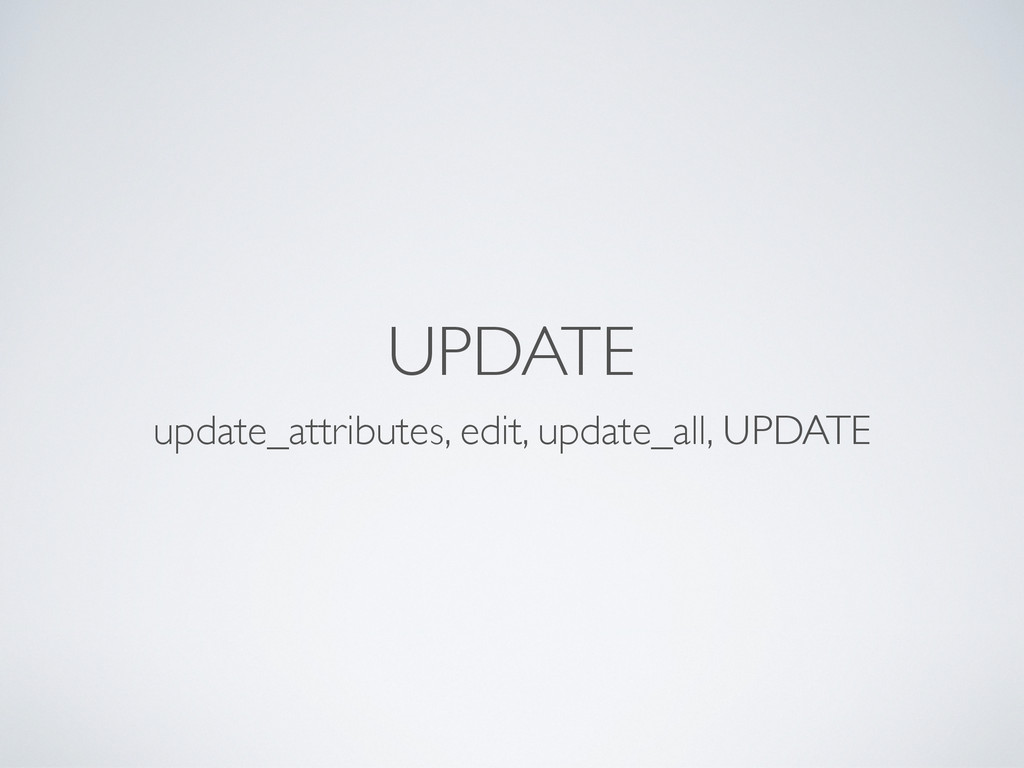 UPDATE update_attributes, edit, update_all, UPD...