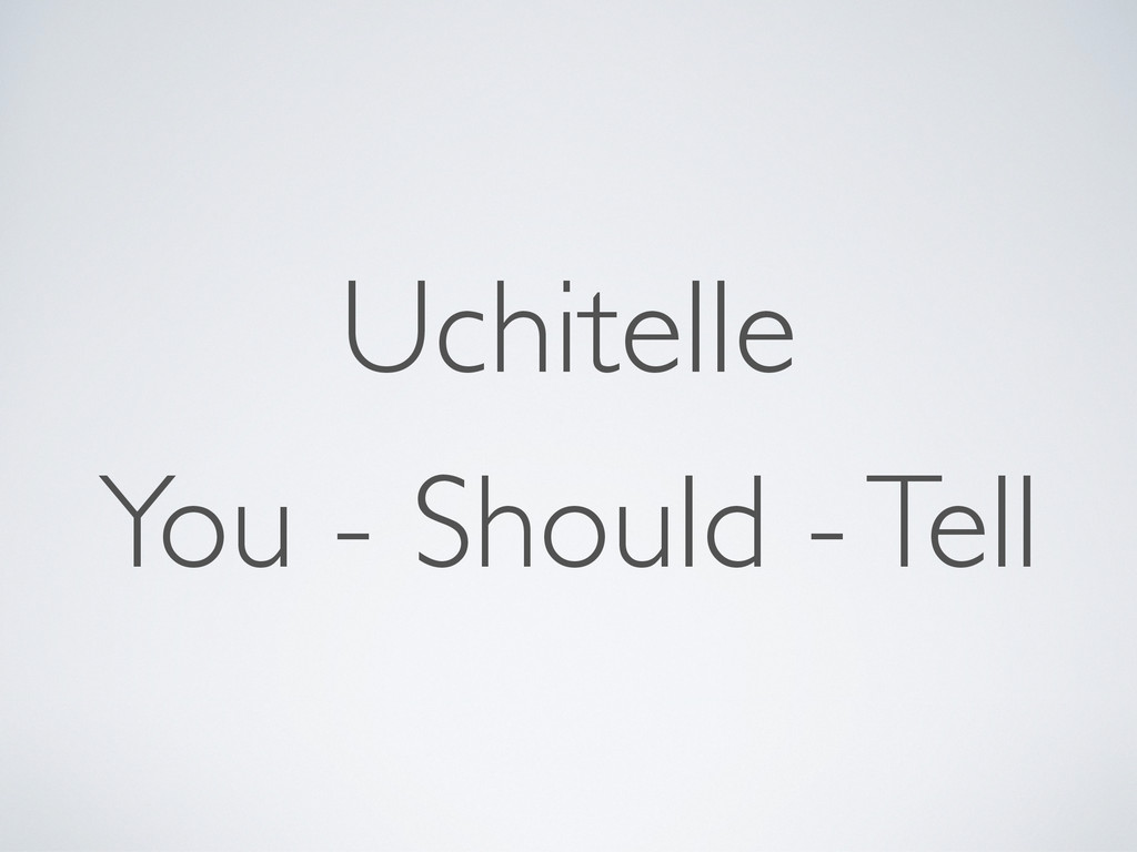 You - Should - Tell Uchitelle