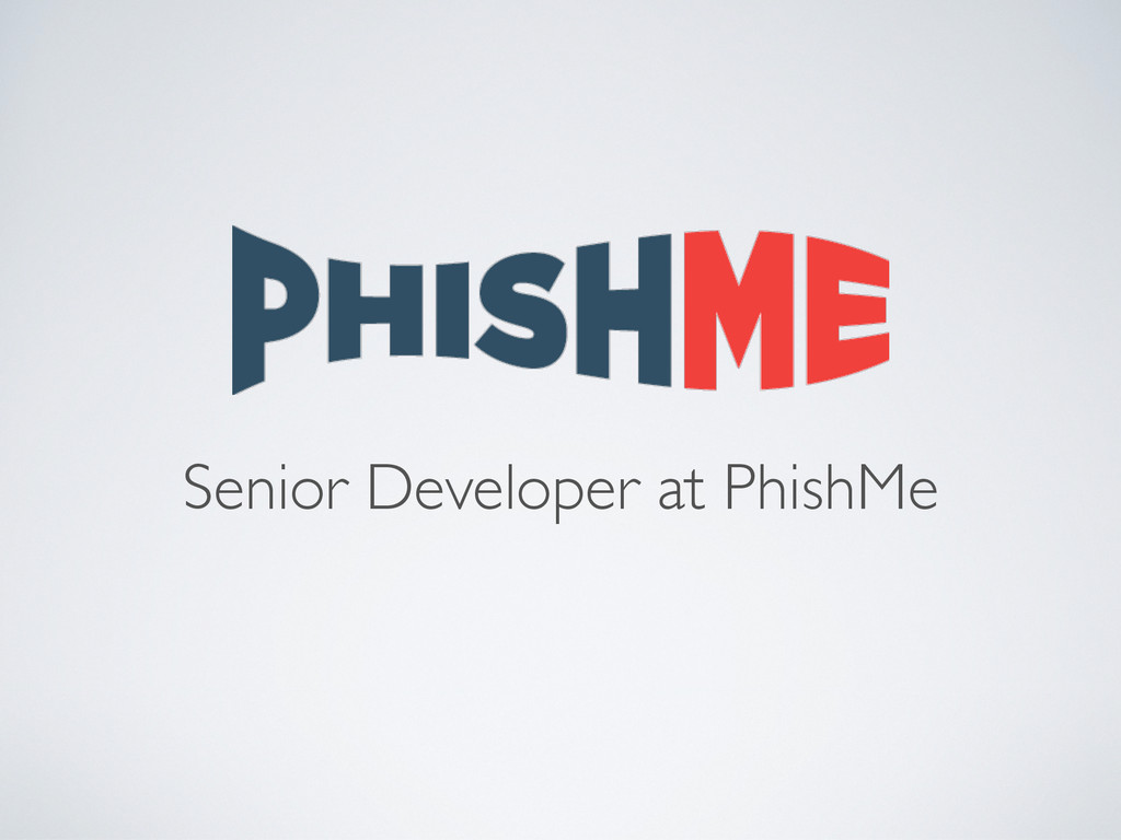 Senior Developer at PhishMe