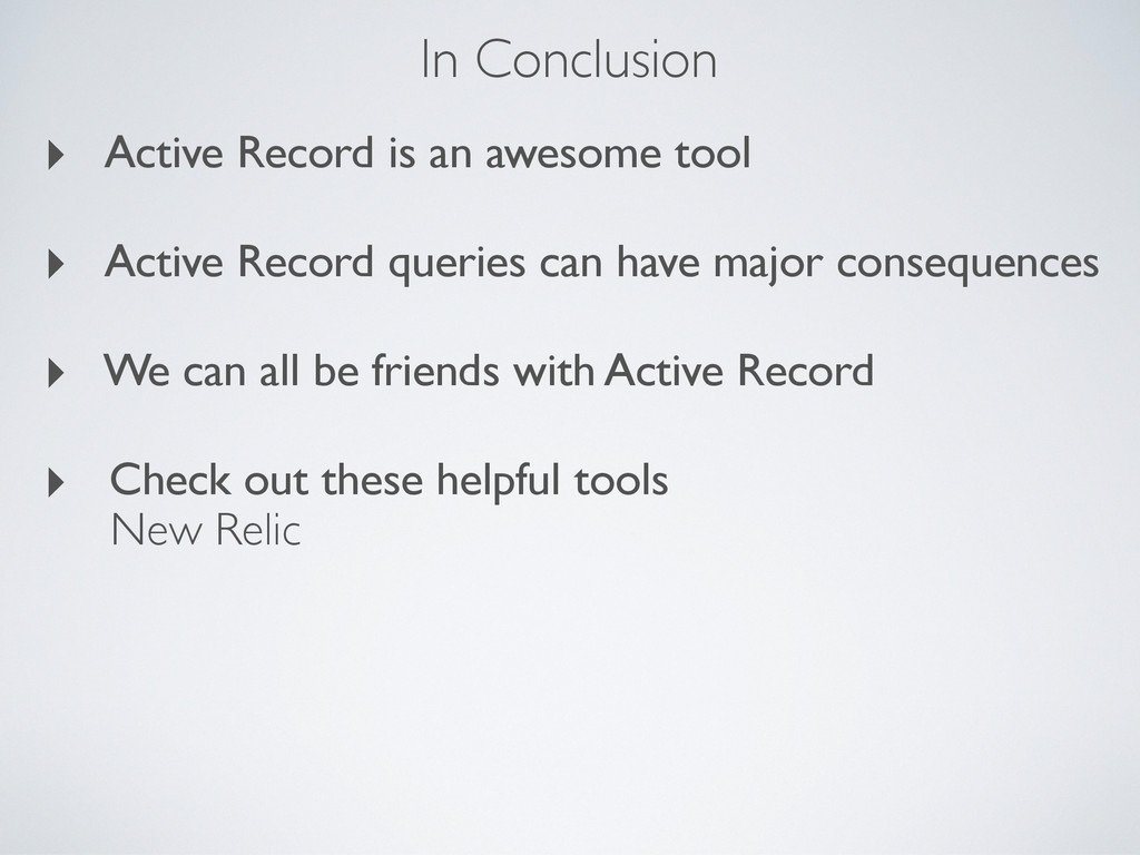 In Conclusion ‣ Active Record is an awesome too...
