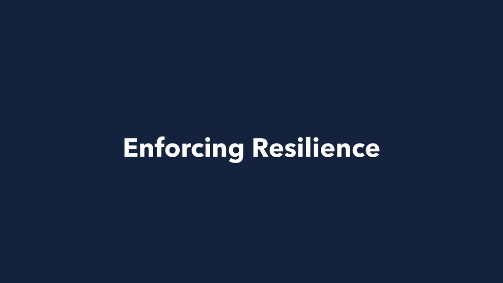 Enforcing Resilience