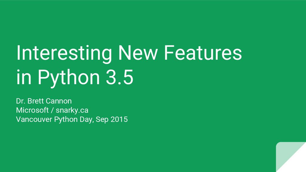 Interesting New Features in Python 3.5 Dr. Bret...