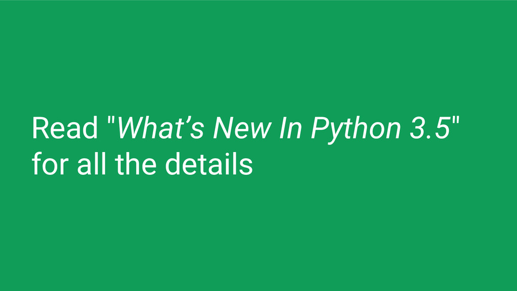 """Read """"What's New In Python 3.5"""" for all the det..."""