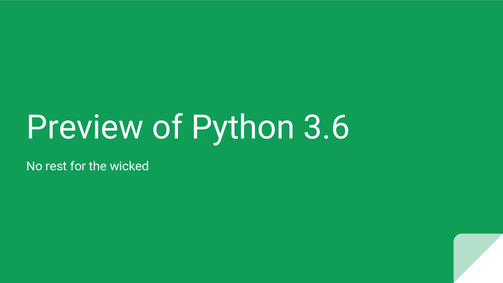 Preview of Python 3.6 No rest for the wicked