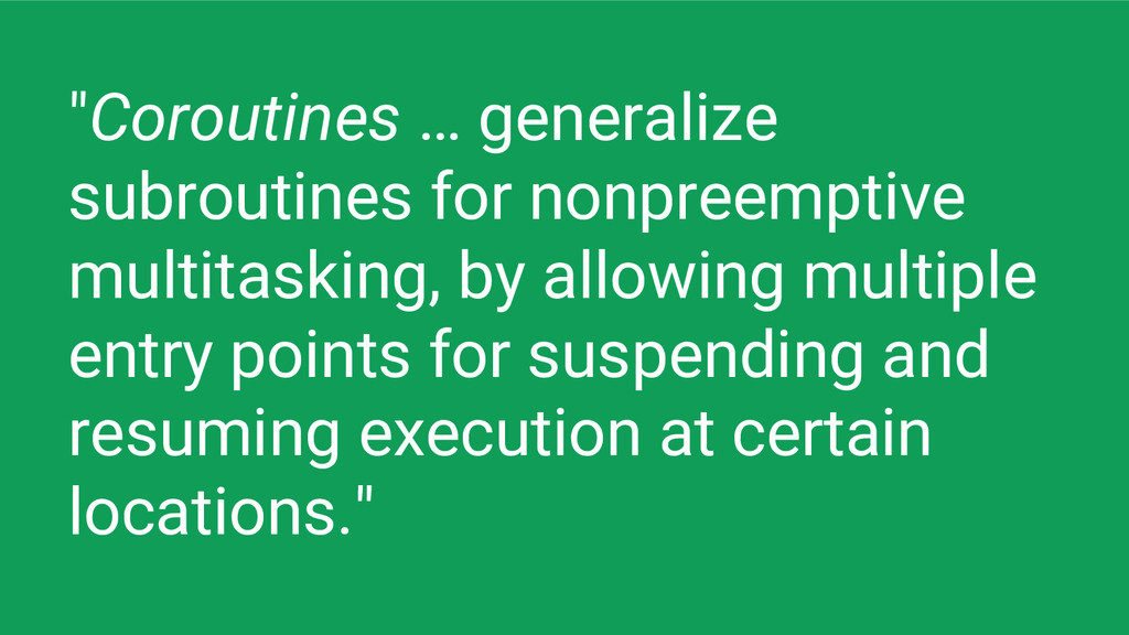 """Coroutines … generalize subroutines for nonpre..."