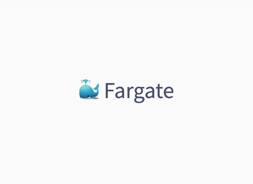 Fargate Fargate