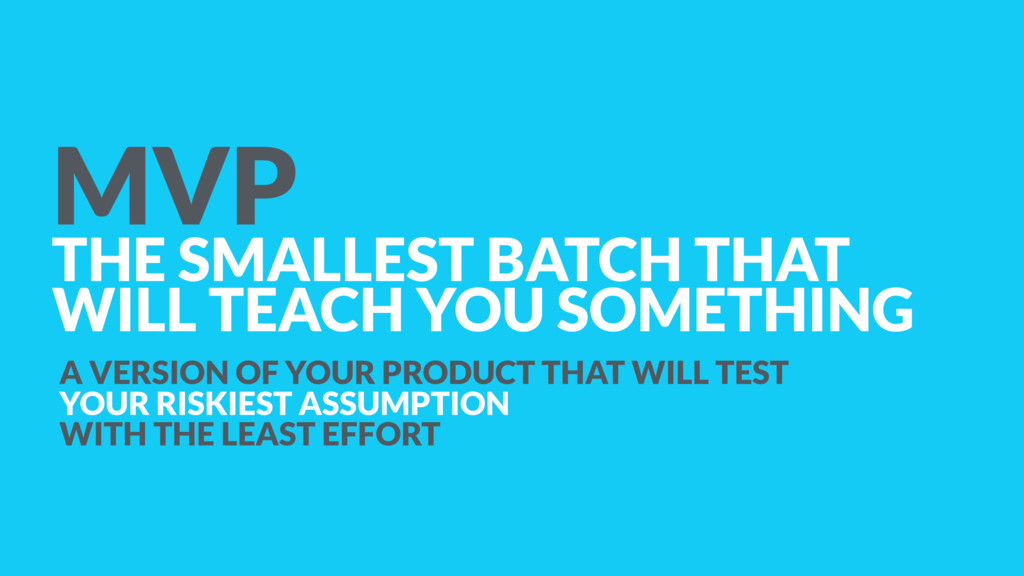 MVP THE SMALLEST BATCH THAT  WILL TEACH YOU SO...