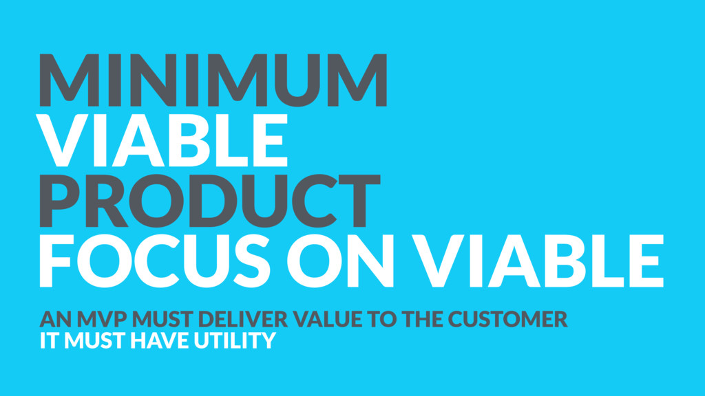 MINIMUM VIABLE PRODUCT FOCUS ON VIABLE AN MVP M...