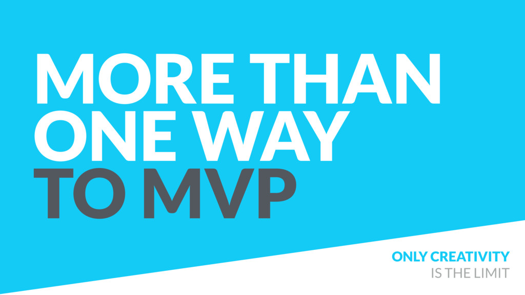 MORE THAN ONE WAY TO MVP ONLY CREATIVITY IS THE...