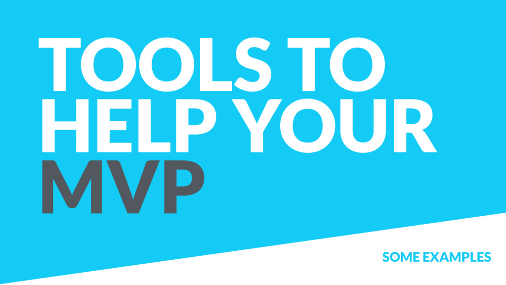 TOOLS TO HELP YOUR MVP SOME EXAMPLES