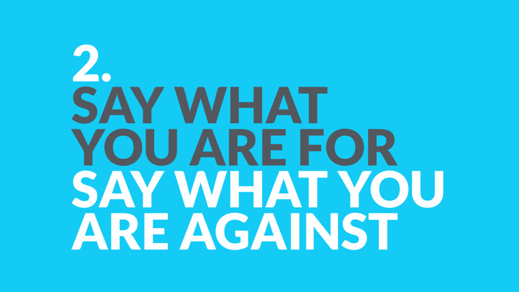 2. SAY WHAT  YOU ARE FOR SAY WHAT YOU ARE AGAI...