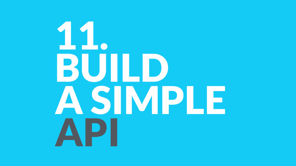 11. BUILD A SIMPLE API