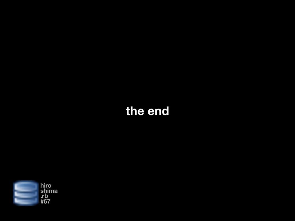 hiro shima .rb #67 the end
