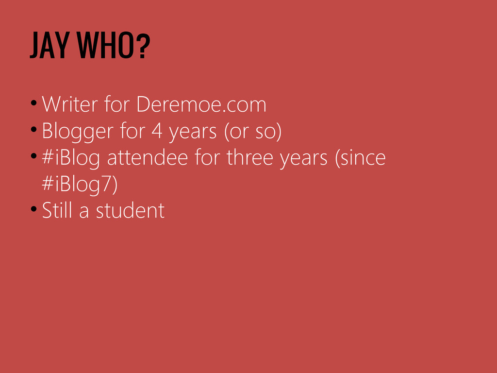 JAY WHO? • Writer for Deremoe.com • Blogger for...