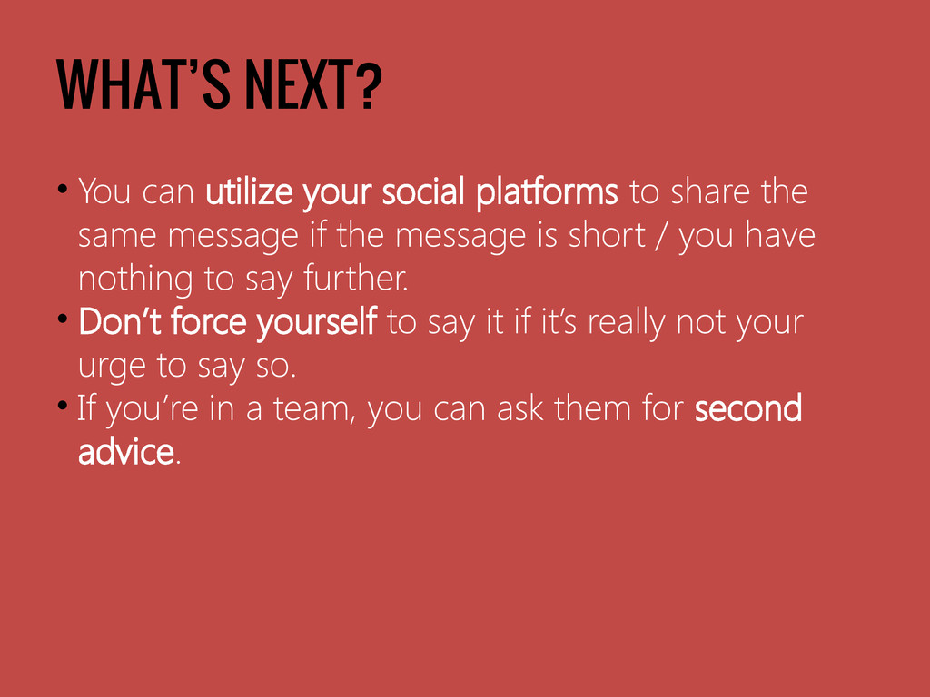WHAT'S NEXT? • You can utilize your social plat...