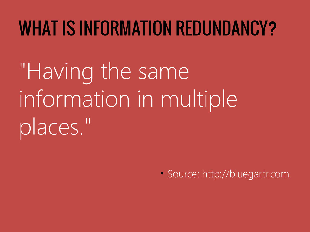 "WHAT IS INFORMATION REDUNDANCY? ""Having the sam..."