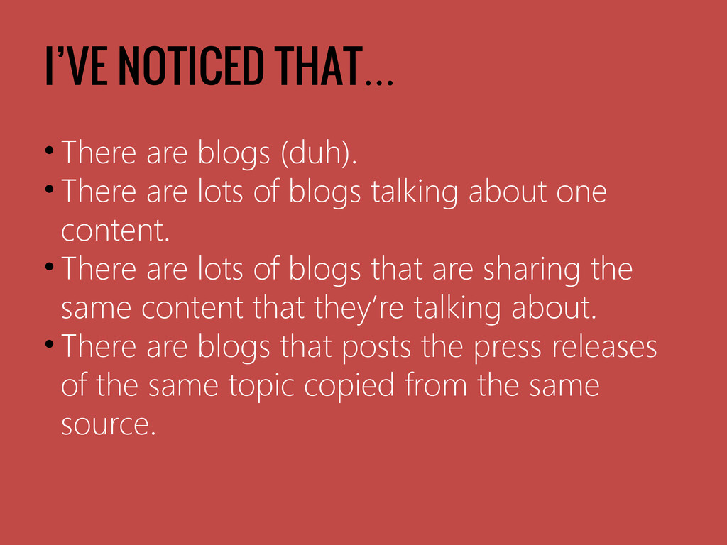 I'VE NOTICED THAT… • There are blogs (duh). • T...