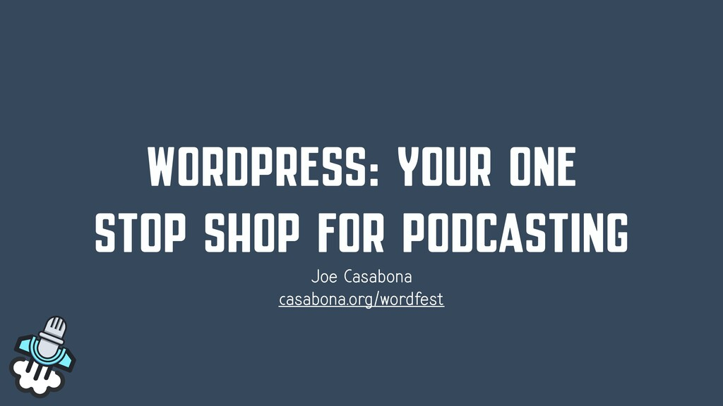 WORDPRESS: YOUR ONE STOP SHOP FOR PODCASTING Jo...