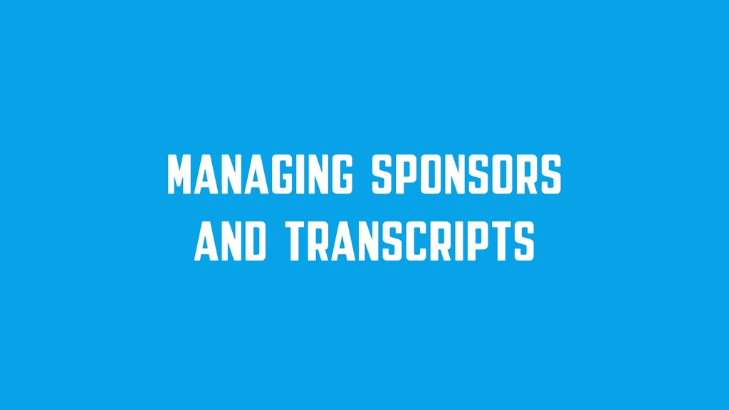 MANAGING SPONSORS AND TRANSCRIPTS