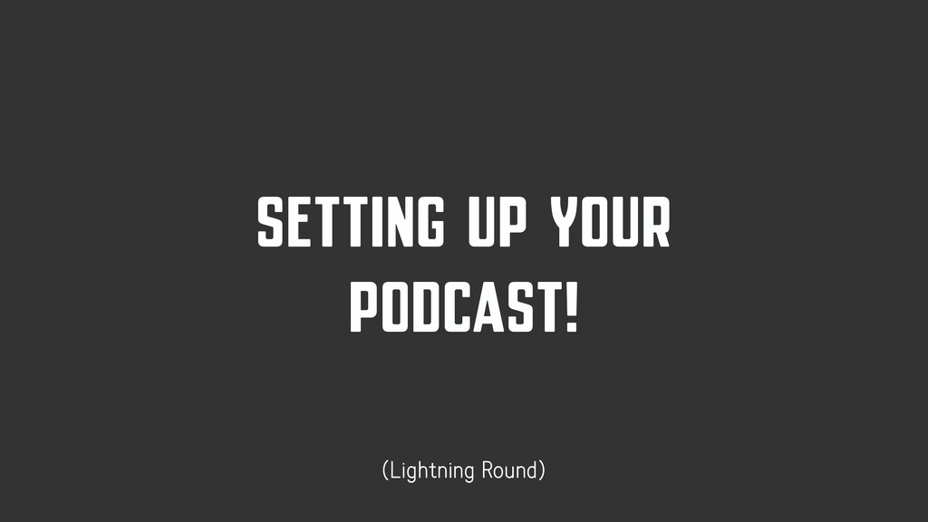 SETTING UP YOUR PODCAST! (Lightning Round)