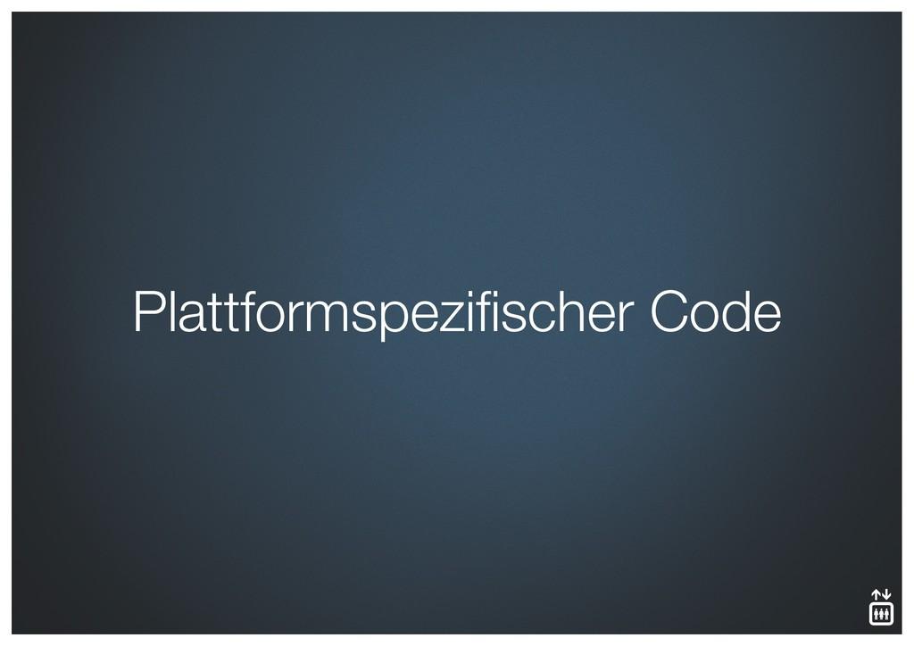Plattformspezifischer Code