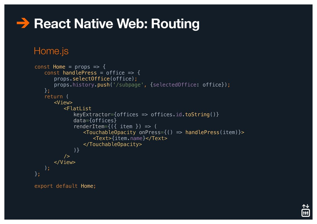 React Native Web: Routing const Home = props =>...