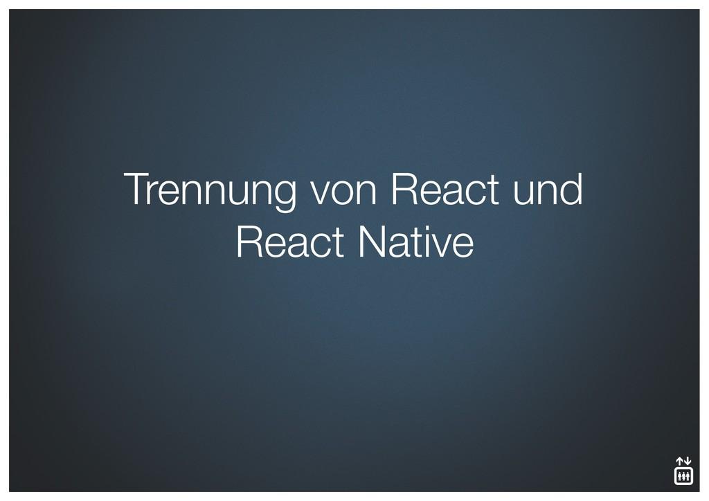 Trennung von React und React Native