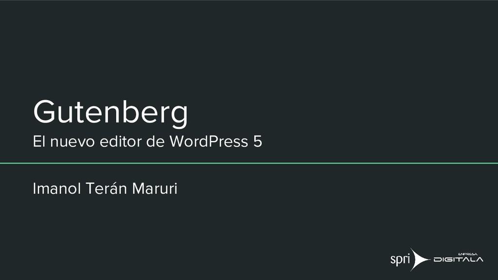 Gutenberg El nuevo editor de WordPress 5 Imanol...