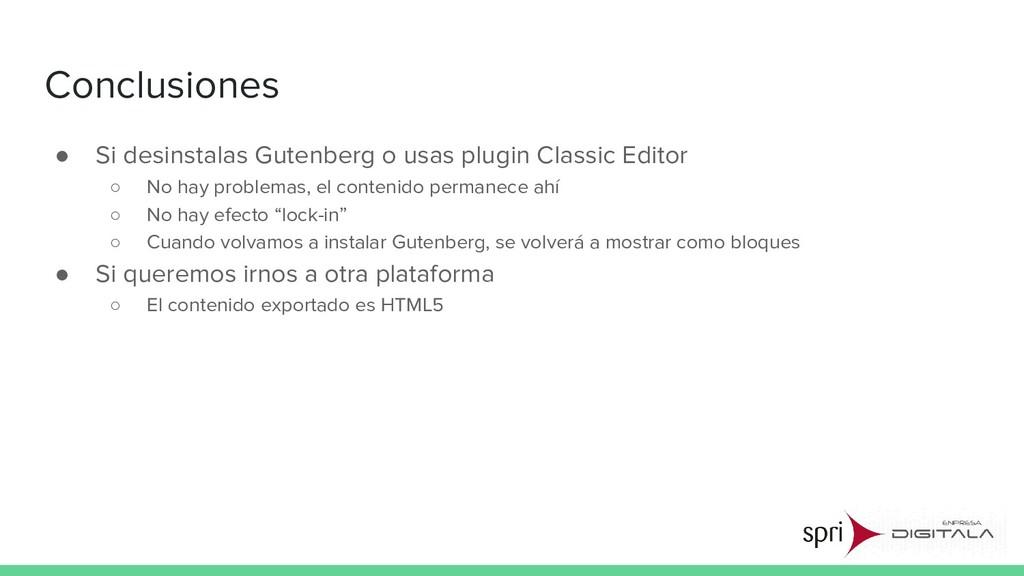 Conclusiones ● Si desinstalas Gutenberg o usas ...
